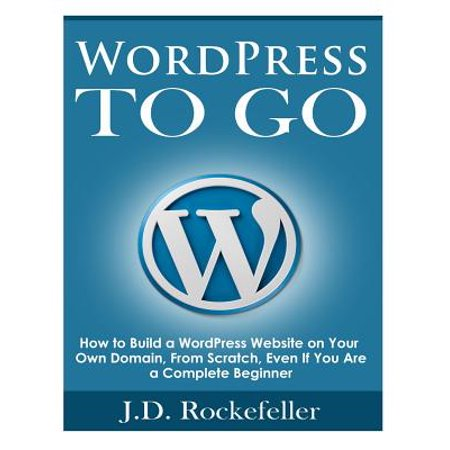 Wordpress To Go  How To Build A Wordpress Website On Your Own Domain  From Scratch  Even If You Are A Complete Beginner