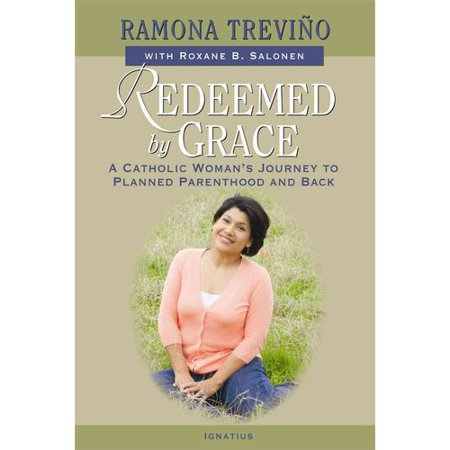 Redeemed By Grace  A Catholic Womans Journey To Planned Parenthood And Back