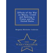 Effects of the War on Money, Credit and Banking in France and the United States - War College Series