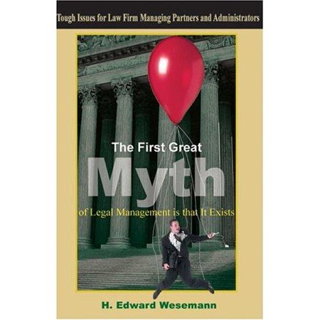 The First Great Myth Of Legal Management Is That It Exists  Tough Issues For Law Firm Managing Partners And Administrators