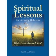 Spiritual Lessons for Growing Believers: Bible Basics from a to Z (Paperback)