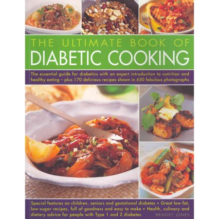 The Ultimate Book of Diabetic Cooking: The Essential Guide for Diabetics With an Expert Introduction to Nutrition and Healthy Eating - Plus 170 Delicious Recipes Shown in 650 Fabulous Photo