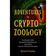 Adventures in Cryptozoology: Hunting for Yetis, Mongolian Deathworms and Other Not-So-Mythical Monsters (Paperback)