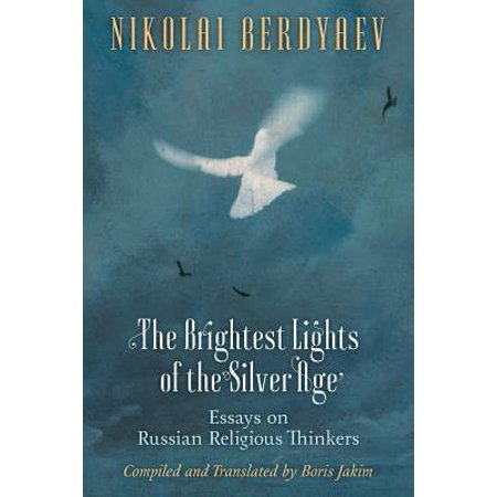 The Brightest Lights of the Silver Age : Essays on Russian Religious