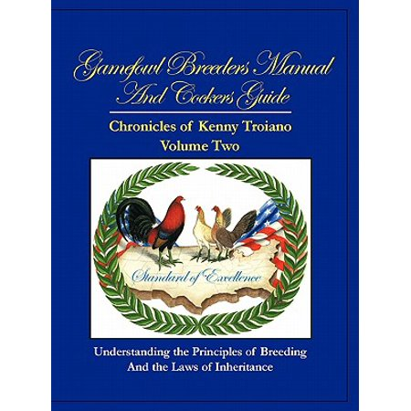 Gamefowl Breeders Manual and Cockers Guide : Chronicles of Kenny Troiano - Volume