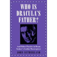 Who Is Draculaas Father? : And Other Puzzles in Bram Stokeras Gothic Masterpiece