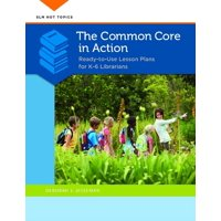 The Common Core in Action : Ready-To-Use Lesson Plans for K-6 Librarians (Paperback)