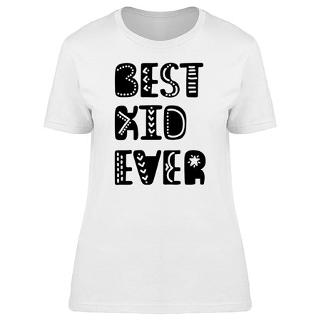 Best Kid Ever Slogan Tee Women's -Image by (Best 3d Images Gallery)