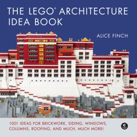 The LEGO Architecture Idea Book : 1001 Ideas for Brickwork, Siding, Windows, Columns, Roofing, and Much, Much More