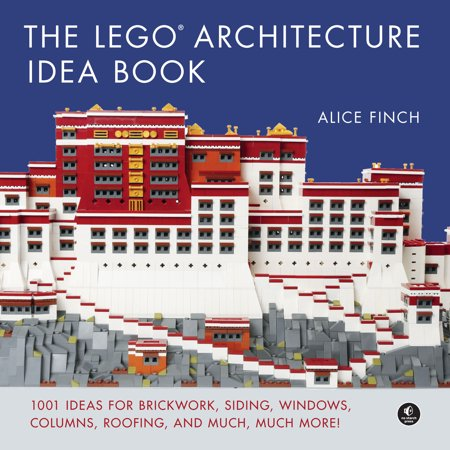 The LEGO Architecture Idea Book : 1001 Ideas for Brickwork, Siding, Windows, Columns, Roofing, and Much, Much