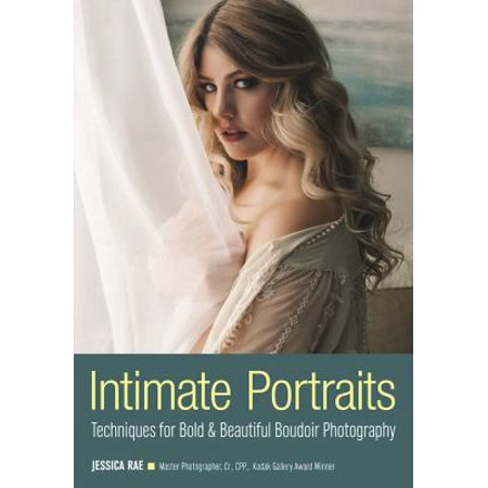 Intimate Portraits  Techniques For Bold   Beautiful Boudoir Photography