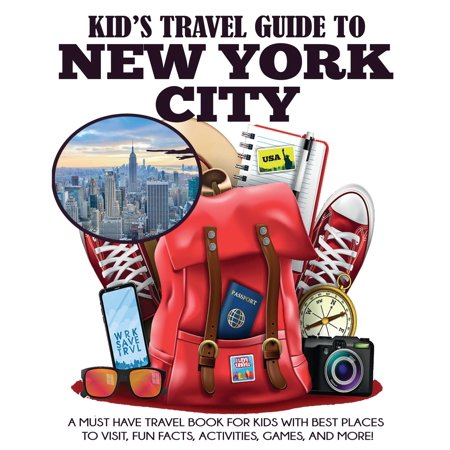 Kids' Travel Books: Kid's Travel Guide to New York City: A Must Have Travel Book for Kids with Best Places to Visit, Fun Facts, Activities, Games, and More! (Best Place To Get Travel Size Items)