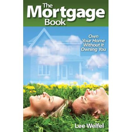 The Mortgage Book  Own Your Home Without It Owning You