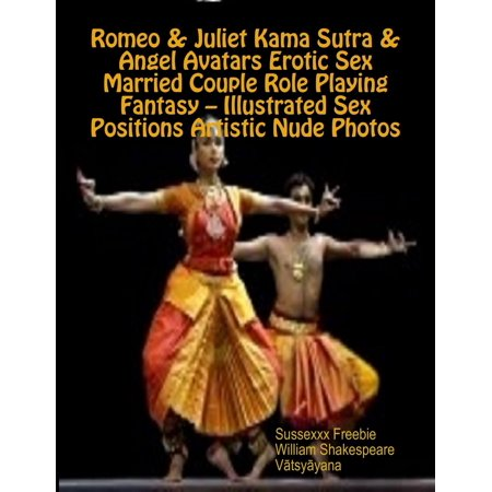 Romeo & Juliet Kama Sutra & Angel Avatars Erotic Sex Married Couple Role Playing Fantasy – Illustrated Sex Positions Artistic Nude Photos -