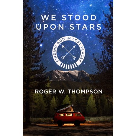 We Stood Upon Stars : Finding God in Lost Places