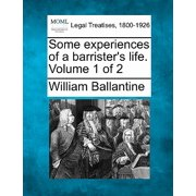 Some Experiences of a Barrister's Life. Volume 1 of 2
