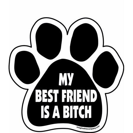 My Best Friend is a Bitch Paw Magnet Dog Cat 5.5