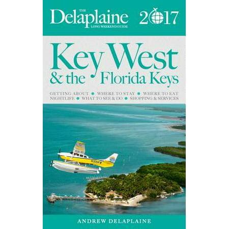 Key West & the Florida Keys - The Delaplaine 2017 Long Weekend Guide - eBook (Key West Halloween 2017)