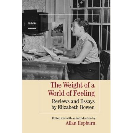 The Weight Of A World Of Feeling  Reviews And Essays By Elizabeth Bowen