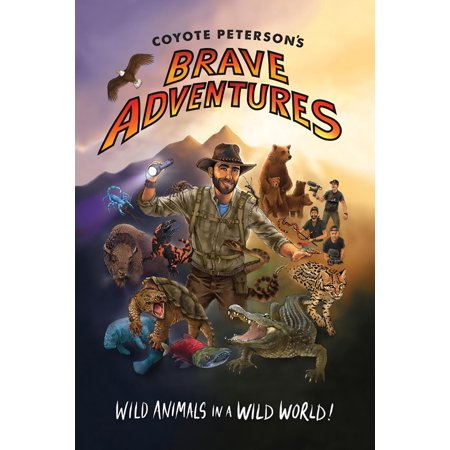 Coyote Peterson's Brave Adventures : Wild Animals in a Wild