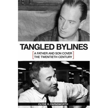 Tangled Bylines  A Father And Son Cover The Twentieth Century