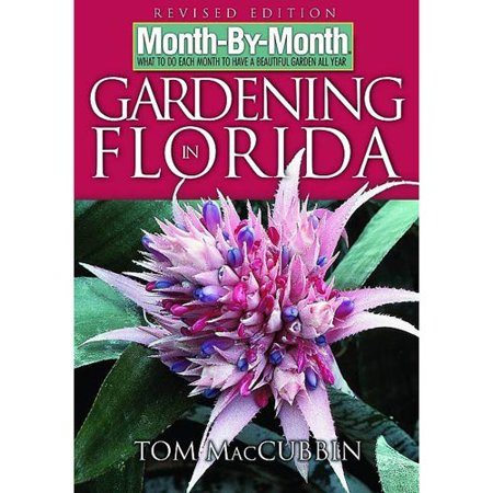 Month-by-Month Gardening in Florida: What to Do Each Month to Have a Beautiful Garden All Year by