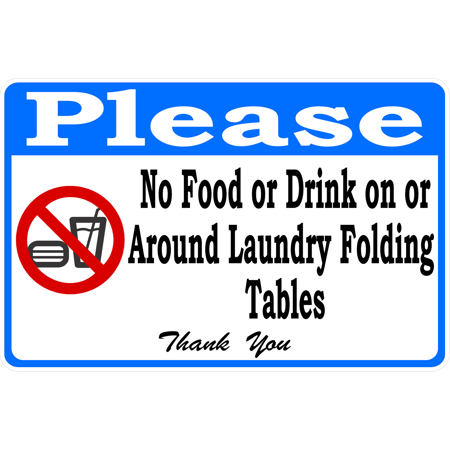 Please No Food or Drink on Laundry Folding Tables Sign 12  x 18  Aluminum.Please No Food or Drink on or Around Laundry Folding Tables Sign. Laundromat Rules Signs