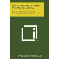 The Agrarian Movement in North Dakota: Studies in Historical and Political Science, Series 43, No. 1