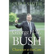 George H. W. Bush : Character at the Core