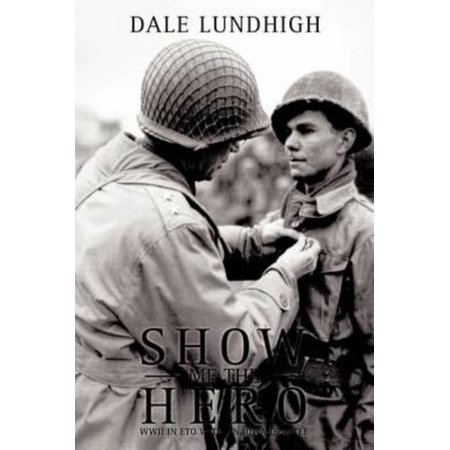 Show Me The Hero  An Iowa Draftee Joins The 90Th Infantry Division During Ww Ii In Europe
