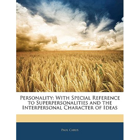 Personality : With Special Reference to Superpersonalities and the Interpersonal Character of Ideas (Character Ideas)