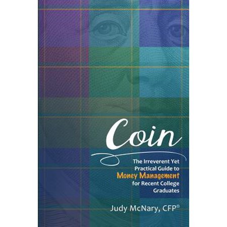 Coin : The Irreverent Yet Practical Guide to Money Management for Recent College