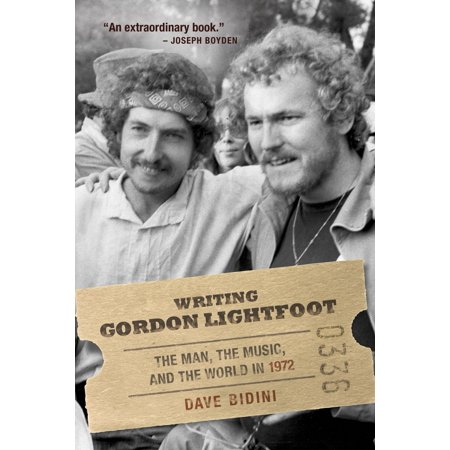 - Writing Gordon Lightfoot : The Man, the Music, and the World in 1972