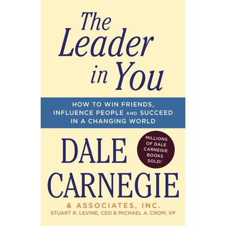 The Leader In You : How to Win Friends, Influence People & Succeed in a Changing (Hot To Win Friends And Influence People)