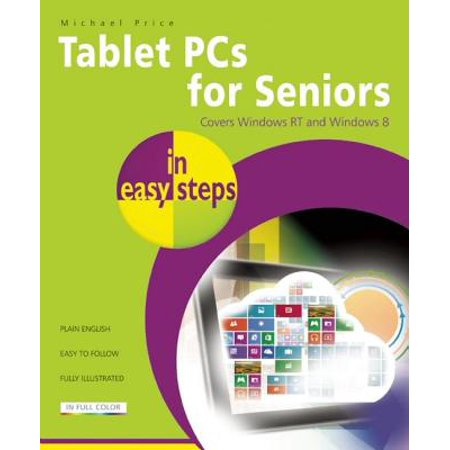 Tablet PCs for Seniors in Easy Steps : Covers Windows RT and Windows 8 Tablet