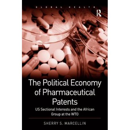 The Political Economy Of Pharmaceutical Patents  Us Sectional Interests And The African Group At The Wto