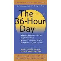The 36-Hour Day: A Family Guide to Caring for People Who Have Alzheimer Disease, Related Dementias, and Memory Loss : A Family Guide to Caring for People Who Have Alzheimer's Disease, Related Dementias, and Memory Loss
