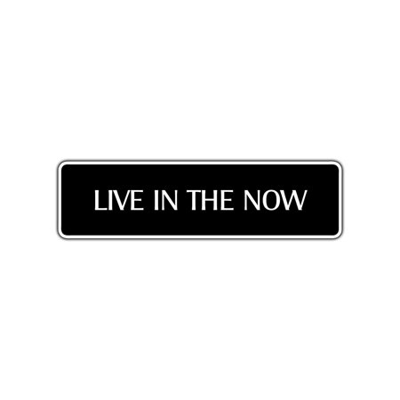 Live In The Now Collectible Eco-Friendly Aluminum Metal Novelty Street Sign 4x13.5