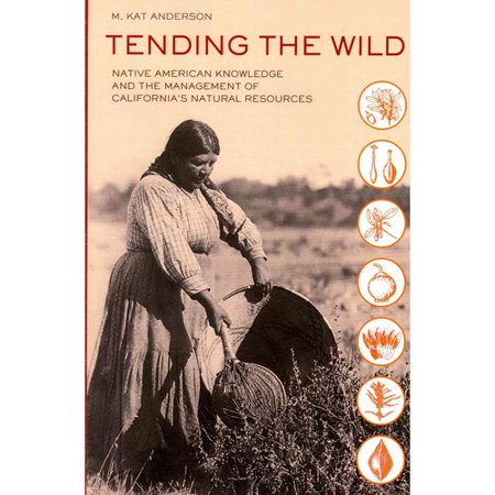 Tending The Wild  Native American Knowledge And The Management Of Californias Natural Resources