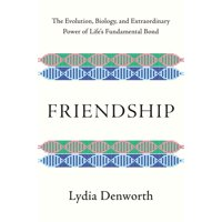 Friendship: The Evolution, Biology, and Extraordinary Power of Life's Fundamental Bond (Hardcover)