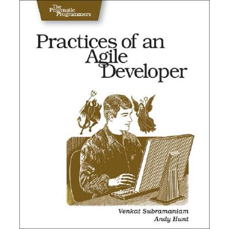 Practices of an Agile Developer : Working in the Real
