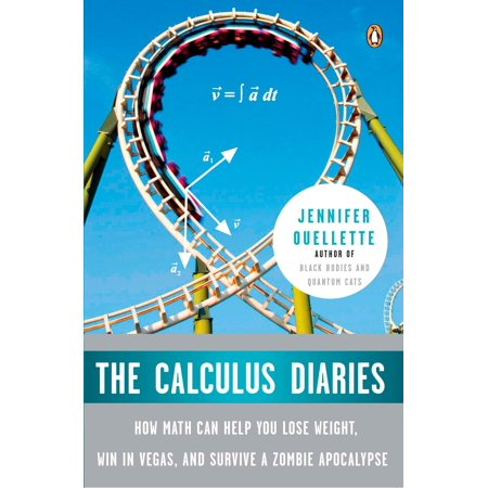 The Calculus Diaries : How Math Can Help You Lose Weight, Win in Vegas, and Survive a Zombie (25 Things To Survive A Zombie Apocalypse)