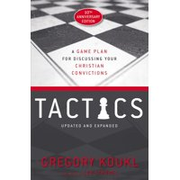Tactics, 10th Anniversary Edition: A Game Plan for Discussing Your Christian Convictions (Paperback)