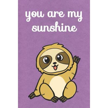 You Are My Sunshine: Sloth Cute Funny Self Motivational And Friendship Journal Notebook. Perfect For Birthday, Anniversary, Christmas, Grad Paperback ()