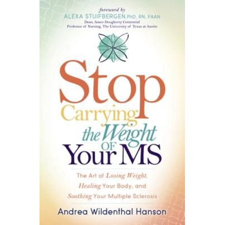Stop Carrying The Weight Of Your Ms   The Art Of Losing Weight  Healing Your Body  And Soothing Your Multiple Sclerosis