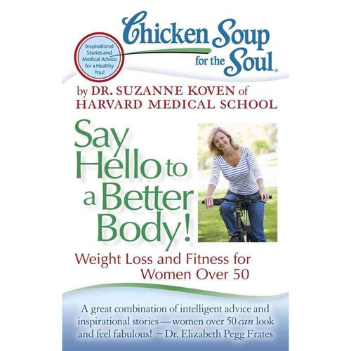Chicken Soup for the Soul Say Hello to a Better Body!: Weight Loss and Fitness for Women over 50