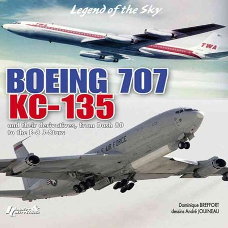 Boeing 707  Kc 135  And Their Civil And Military Derivatives  From The Dash 80 To The E 8 J Stars