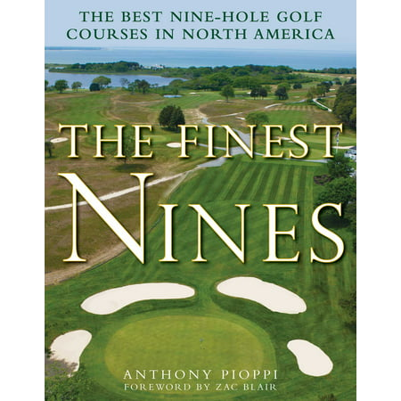 The Finest Nines : The Best Nine-Hole Golf Courses in North