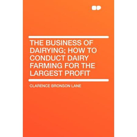 The Business of Dairying; How to Conduct Dairy Farming for the Largest (Largest Hare)