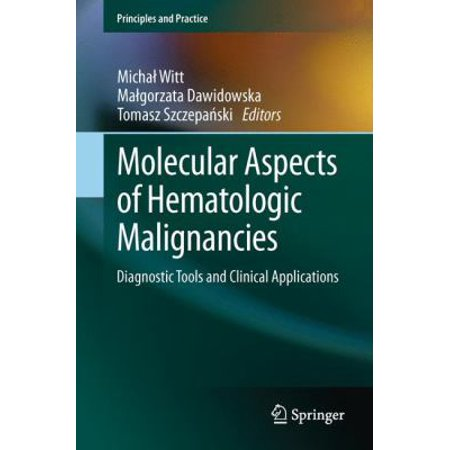 Molecular Aspects Of Hematologic Malignancies  Diagnostic Tools And Clinical Applications